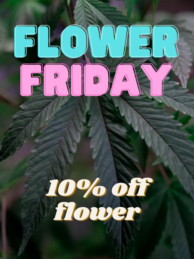Friday 10% off Flower
