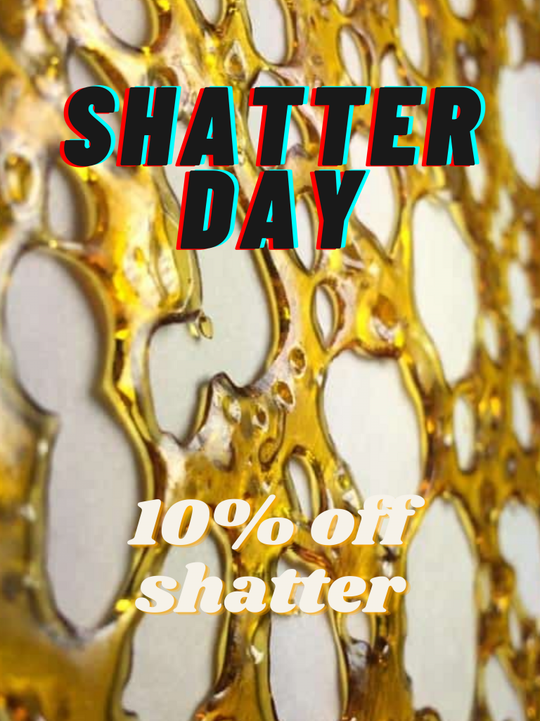 Saturday 10% off shatter